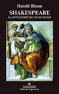 Shakespeare: La Invención De Lo Humano: 275 par Harold Bloom