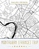 Montauban (France) Trip Journal: Lined Travel Journal/Diary/Notebook With Montauban (France) Map Cover Art [Idioma Inglés]