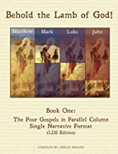 Behold the Lamb of God!: Book One:  The Four Gospels in Parallel Columns Single Narrative Format (LDS Edition) (Volume 1)