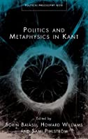 Politics and Metaphysics in Kant (Political Philosophy Now)