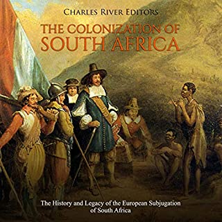 The Colonization of South Africa     The History and Legacy of the European Subjugation of South Africa              By:                                                                                                                                 Charles River Editors                               Narrated by:                                                                                                                                 Colin Fluxman                      Length: 2 hrs and 42 mins     Not rated yet     Overall 0.0