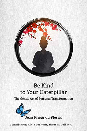 Be Kind to Your Caterpillar: The Gentle Art of Living Spiritually (English Edition)