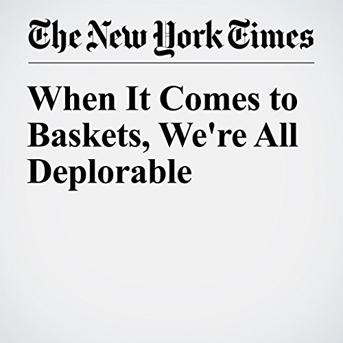 When It Comes to Baskets, We're All Deplorable audiobook cover art