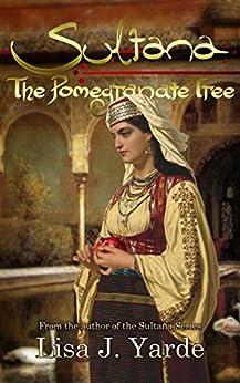 Sultana: The Pomegranate Tree (A Novel of Moorish Spain) by [Lisa J. Yarde]