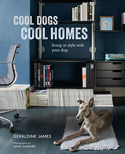 Cool Dogs, Cool Homes: Living in style with your dog (English Edition)