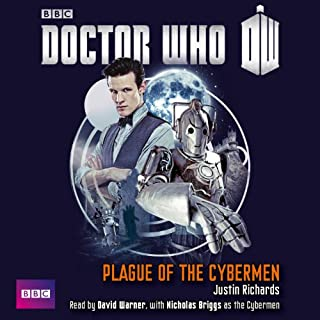 Doctor Who - Plague of the Cybermen                   By:                                                                                                                                 Justin Richards                               Narrated by:                                                                                                                                 Nicholas Briggs,                                                                                        David Warner                      Length: 5 hrs and 31 mins     3 ratings     Overall 4.7