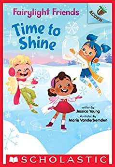 Time to Shine: An Acorn Book (Fairylight Friends #2) by [Jessica Young, Marie Vanderbemden]