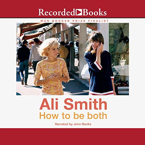 How to Be Both     A Novel              By:                                                                                                                                 Ali Smith                               Narrated by:                                                                                                                                 John Banks                      Length: 8 hrs and 29 mins     121 ratings     Overall 3.8