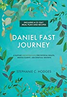 Daniel Fast Journey: A Fasting Breakthrough for Physical Health, Mental Clarity, and Spiritual Growth