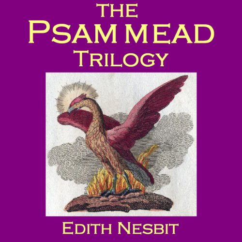 The Psammead Trilogy: Five Children and It, The Phoenix and the Carpet, The Story of the Amulet