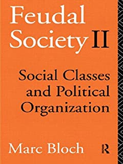 Feudal Society: Vol 2: Social Classes and Political Organisation