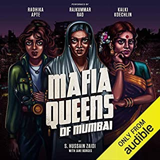 Mafia Queens of Mumbai                   Written by:                                                                                                                                 S. Hussain Zaidi,                                                                                        Jane Borges                               Narrated by:                                                                                                                                 Radhika Apte,                                                                                        Rajkummar Rao,                                                                                        Kalki Koechlin                      Length: 6 hrs and 52 mins     276 ratings     Overall 4.4