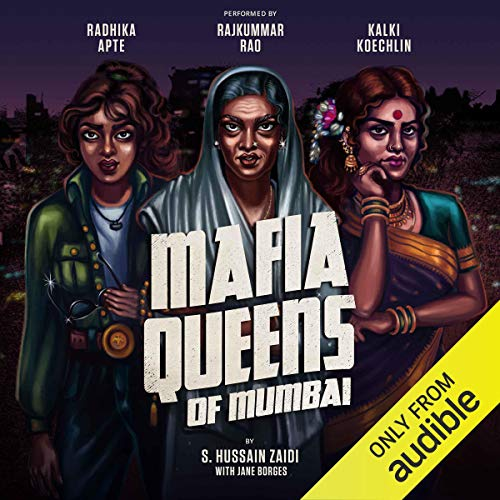 Mafia Queens of Mumbai                   Written by:                                                                                                                                 S. Hussain Zaidi,                                                                                        Jane Borges                               Narrated by:                                                                                                                                 Radhika Apte,                                                                                        Rajkummar Rao,                                                                                        Kalki Koechlin                      Length: 6 hrs and 52 mins     278 ratings     Overall 4.4