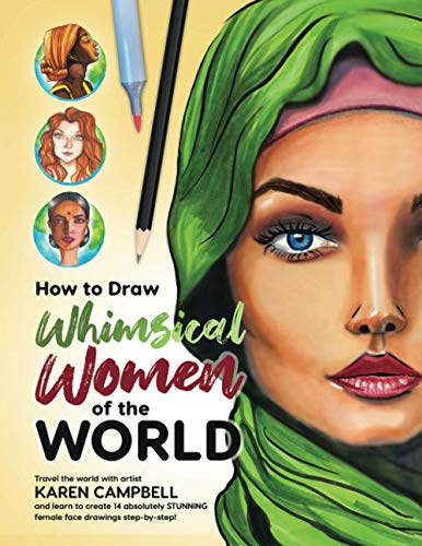 Compare Textbook Prices for How to Draw Whimsical Women of the World: Travel the world with artist Karen Campbell and learn to create 14 absolutely STUNNING female face drawings step-by-step  ISBN 9781734053074 by Campbell, Karen