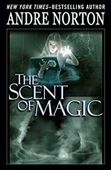The Scent of Magic (The Five Senses Set Book 3) by [Andre Norton]
