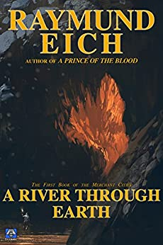 A River Through Earth (The Merchant Cities Book 1) by [Raymund Eich]