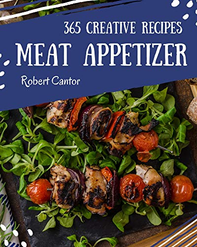 365 Creative Meat Appetizer Recipes: The Meat Appetizer Cookbook for All Things Sweet and Wonderful! (English Edition)