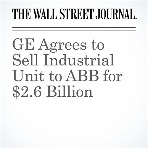 GE Agrees to Sell Industrial Unit to ABB for $2.6 Billion copertina