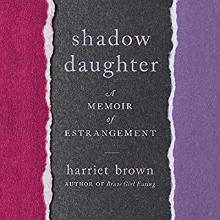 Shadow Daughter     A Memoir of Estrangement              Written by:                                                                                                                                 Harriet Brown                               Narrated by:                                                                                                                                 Harriet Brown                      Length: 8 hrs and 7 mins     1 rating     Overall 5.0