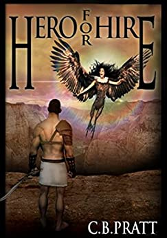 Hero For Hire: A Historical Fantasy of Myths and Monsters (Eno the Thracian Book 1) by [C.B. Pratt]