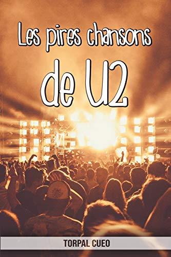 Les pires chansons de U2: Carnet fantaisie pour les fans du groupe. Une idée cadeau originale pour une blague d'anniversaire sympa à homme femme enfant ado ami amie. (Lire la description ci-dessous)