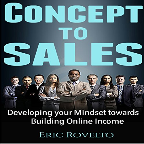 Concept to Sales: Developing Your Mindset Towards Building Online Income audiobook cover art
