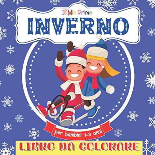 Il Mio Primo Libro Da Colorare Inverno Per Bambini 1-3 Anni: Libro da colorare per ragazze e ragazzi dai 2 ai 5 anni. Un grande regalo per bambini in ... e studenti. Grandi, bellissime illustrazioni