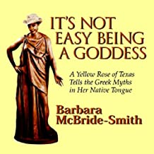 It's Not Easy Being a Goddess: A Yellow Rose of Texas Tells the Greek Myths in Her Native Tongue
