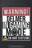Delmer: Warning Delmer In Gaming Mode - Delmer Name Custom Gift Planner Calendar Notebook Journal