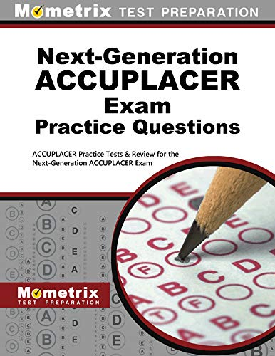 Next Generation Accuplacer Practice Questions Accuplacer Practice Tests Review For The Next Generation Accuplacer Placement Tests