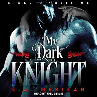 My Dark Knight     Kings of Hell MC, Book 2              By:                                                                                                                                 K.A. Merikan                               Narrated by:                                                                                                                                 Joel Leslie                      Length: 16 hrs and 40 mins     3 ratings     Overall 4.3