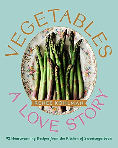 Compare Textbook Prices for Vegetables: A Love Story: 92 Heartwarming Recipes from the Kitchen of Sweetsugarbean  ISBN 9781771513401 by Kohlman, Renée