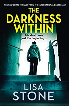 The Darkness Within: A heart-pounding thriller that will leave you reeling by [Lisa Stone]