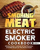 Smoking Meat: Electric Smoker Cookbook: Ultimate Smoker Cookbook for Real Pitmasters, Irresistible Recipes for Your Electric Smoker: Book 4