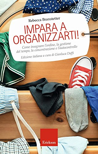 Impara a organizzarti! Come insegnare l'ordine, la gestione del tempo, la concentrazione e l'autocontrollo