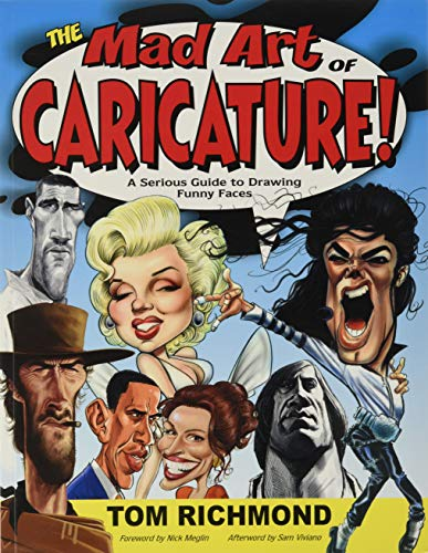 The Mad Art of Caricature!: A Serious Guide to Drawing Funny...