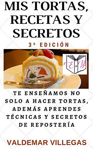 MIS TORTAS, RECETAS Y SECRETOS: El libro de la repostería