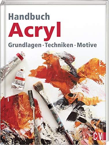 Handbuch Acryl: Grundlagen, Techniken, Motive