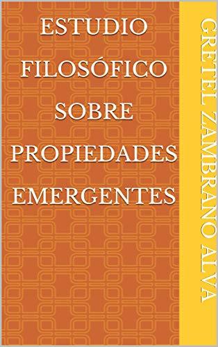 Estudio Filosófico Sobre Propiedades Emergentes (Spanish Edition)