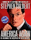America Again by Colbert, Stephen. (Grand Central Publishing,2012) [Hardcover]