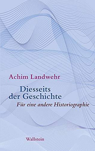 Diesseits der Geschichte: Für eine andere Historiographie