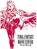 FINAL FANTASY BRAVE EXVIUS The Art Works III (ファイナルファンタジー ブレイブエクスヴァイス アートワー...