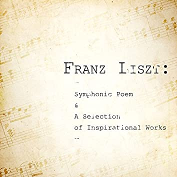 Franz Liszt: Symphonic Poem & A Selection of Inspirational Works