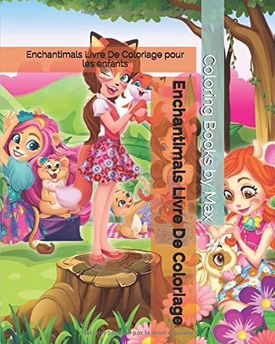 Enchantimals Livre De Coloriage: Enchantimals Livre De Coloriage pour les enfants