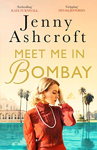 Meet Me in Bombay: All he needs is to find her. First, he must remember who she is. by [Jenny Ashcroft]
