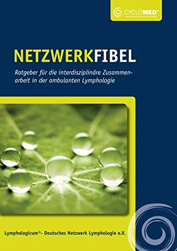 Netzwerkfibel - Ratgeber für die interdisziplinäre Zusammenarbeit in der ambulanten Lymphologie