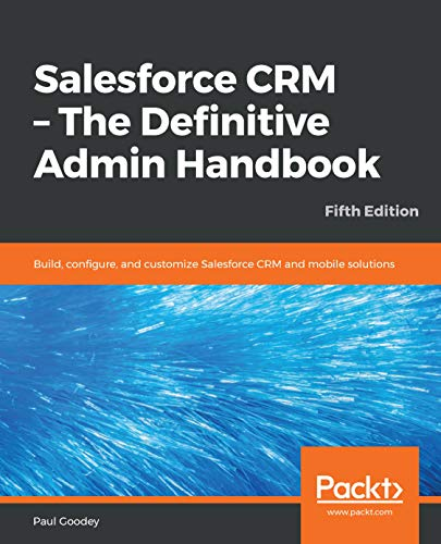 Salesforce CRM - The Definitive Admin Handbook: Build, configure, and customize Salesforce CRM and mobile solutions, 5th Edition (English Edition)