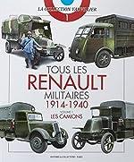Tous les Renaults Militaires 1914 - 1940 Volume 1 de Laurent Lecocq