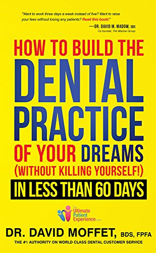 How To Build The Dental Practice Of Your Dreams: (Without...