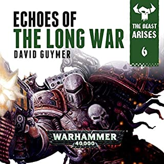 Echoes of the Long War: Warhammer 40,000     The Beast Arises, Book 6              Written by:                                                                                                                                 David Guymer                               Narrated by:                                                                                                                                 Gareth Armstrong                      Length: 6 hrs and 22 mins     8 ratings     Overall 4.9